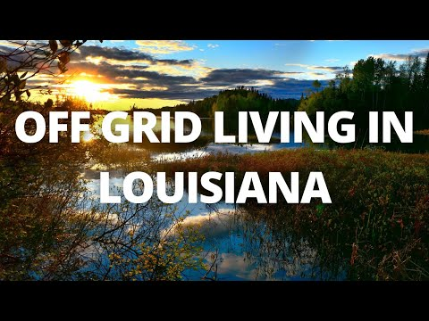 Off Grid Living In Louisiana
